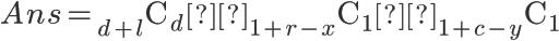 { \huge{\displaystyle{Ans = {}_{d + l} \mathrm{C}_d ×{}_{1 + r - x} \mathrm{C}_1 × {}_{1 + c - y} \mathrm{C}_1}}}