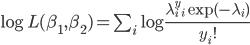 { \log L ( \beta_1, \beta_2 ) = \sum_i \log \frac{\lambda_i ^ y_i \exp(- \lambda_i)}{y_i!} }
