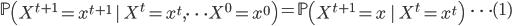 { \mathbb{P} \left(X^{t+1} = x^{t+1} \ |  \ X^t=x^t ,\dots X^0=x^0 \right) = \mathbb{P}\left(X^{t+1} =x  \ | \ X^t=x^t  \right)\ \ \   \cdots (1) }