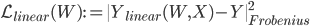 { \mathcal{L}_{linear}(W) := \|Y_{linear}(W,X) - Y \|^2_{Frobenius} }