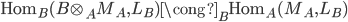 { \mathrm{Hom}_{B}(B\otimes_{A}M_{A}, L_{B})\cong_{B}\mathrm{Hom}_{A}(M_{A}, L_{B}) }
