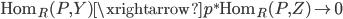 { \mathrm{Hom}_{R}(P, Y)\xrightarrow{p^{\ast}}\mathrm{Hom}_{R}(P, Z)\rightarrow 0 }