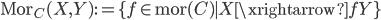 { \mathrm{Mor}_{ C }(X, Y):=\lbrace f\in\mathrm{mor}( C ) \mid X\xrightarrow{f}Y \rbrace }
