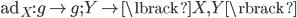 { \mathrm{ad}_{X}:\mathfrak{g}\rightarrow\mathfrak{g}; Y\mapsto \lbrack X, Y \rbrack }
