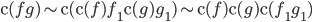 { \mathrm{c}(fg)\sim\mathrm{c}(\mathrm{c}(f)f_{1}\mathrm{c}(g)g_{1})\sim\mathrm{c}(f)\mathrm{c}(g)\mathrm{c}(f_{1}g_{1}) }