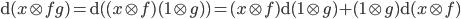 { \mathrm{d}(x\otimes fg)=\mathrm{d}( (x\otimes f)(1\otimes g) )=(x\otimes f)\mathrm{d}(1\otimes g)+(1\otimes g)\mathrm{d}(x\otimes f) }