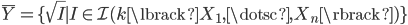 { \overline{Y}=\lbrace\sqrt{I}\mid I\in\mathcal{I}(k\lbrack X_{1}, \dotsc, X_{n}\rbrack) \rbrace }