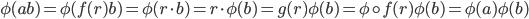 { \phi(ab)=\phi(f(r)b)=\phi(r\cdot b)=r\cdot\phi(b)=g(r)\phi(b)=\phi\circ f(r)\phi(b)=\phi(a)\phi(b) }