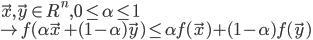 { \vec{x},\vec{y} \in R^n , 0 \leq \alpha \leq 1 \\  \to f(\alpha \vec{x} + (1 - \alpha)\vec{y}) \leq \alpha f(\vec{x}) + (1 - \alpha)f(\vec{y})   }