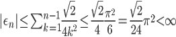 { |\epsilon_{n}|\le\sum_{k=1}^{n-1}\frac{\sqrt{2}}{4k^{2}}\le\frac{\sqrt{2}}{4}\frac{\pi^{2}}{6}=\frac{\sqrt{2}}{24}\pi^{2}\lt\infty }