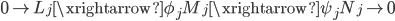 { 0\rightarrow L_{j}\xrightarrow{\phi_{j}}M_{j}\xrightarrow{\psi_{j}}N_{j}\rightarrow 0 }