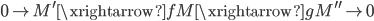 { 0\rightarrow M^{\prime}\xrightarrow{f}M\xrightarrow{g}M^{\prime\prime}\rightarrow 0 }