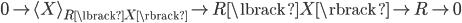 { 0\rightarrow\langle X\rangle_{R\lbrack X\rbrack}\rightarrow R\lbrack X \rbrack\rightarrow R\rightarrow 0 }