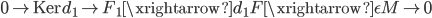 { 0\rightarrow\mathrm{Ker}d_{1}\rightarrow F_{1}\xrightarrow{d_{1}} F\xrightarrow{\epsilon} M\rightarrow 0 }
