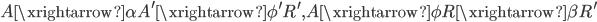 { A\xrightarrow{\alpha}A^{\prime}\xrightarrow{\phi^{\prime}}R^{\prime}, A\xrightarrow{\phi}R\xrightarrow{\beta}R^{\prime} }