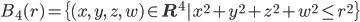 { B_4(r) = \{ (x,\,y,\,z,\,w) \in \mathbf{R}^4 | x^2+y^2+z^2+w^2 \le r^2 \} }