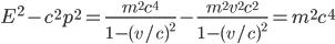 { E^{2}-c^{2}p^{2}=\displaystyle\frac{m^{2}c^{4}}{1-(v/c)^{2}}-\frac{m^{2}v^{2}c^{2}}{1-(v/c)^{2}}=m^{2}c^{4} }
