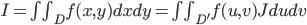 { I=\int\int_Df(x,y)dxdy=\int\int_{D'}f(u,v)Jdudv}