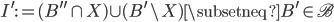 { I^{\prime}:=(B^{\prime\prime}\cap X)\cup (B^{\prime}\backslash X)\subsetneq B^{\prime}\in\mathscr{B} }