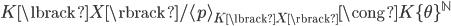 { K\lbrack X \rbrack/\langle p \rangle_{K\lbrack X \rbrack}\cong K\lbrace \theta \rbrace^{\mathbb{N}} }