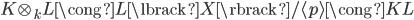 { K\otimes_{k}L\cong L\lbrack X \rbrack/\langle p \rangle\cong KL }