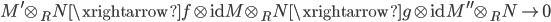 { M^{\prime}\otimes_{R}N\xrightarrow{f\otimes\mathrm{id}}M\otimes_{R}N\xrightarrow{g\otimes\mathrm{id}}M^{\prime\prime}\otimes_{R}N\rightarrow 0 }