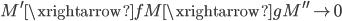 { M^{\prime}\xrightarrow{f}M\xrightarrow{g}M^{\prime\prime}\rightarrow 0 }