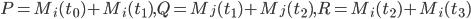 { P=M_{i}(t_{0})+M_{i}(t_{1}), Q=M_{j}(t_{1})+M_{j}(t_{2}), R=M_{i}(t_{2})+M_{i}(t_{3}) }