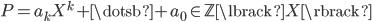 { P=a_{k}X^{k}+\dotsb+a_{0}\in\mathbb{Z}\lbrack X \rbrack }