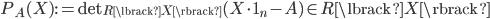 { P_{A}(X):=\mathrm{det}_{R\lbrack X \rbrack}(X\cdot 1_{n}-A)\in R\lbrack X \rbrack }