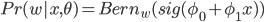 { Pr(w|x,\theta) = Bern_w(sig(\phi_0 + \phi_1 x)) }