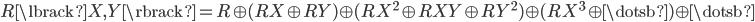 { R\lbrack X, Y \rbrack=R\oplus(RX\oplus RY)\oplus(RX^{2}\oplus RXY\oplus RY^{2})\oplus(RX^{3}\oplus\dotsb)\oplus\dotsb }