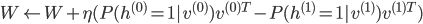 { W \leftarrow W + \eta (P(h^{(0)}=1|v^{(0)})v^{(0)T} -  P(h^{(1)}=1|v^{(1)}) v^{(1)T}) }