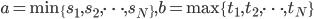{ a = \min\{ s_1, s_2, \cdots, s_N \}, b = \max\{ t_1, t_2, \cdots, t_N \} }