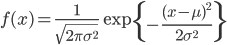{ f(x)=\displaystyle\frac{1}{\sqrt{2\pi\sigma^{2}}}\exp{\left\{-\frac{(x-\mu)^{2}}{2\sigma^{2}}\right\}} }