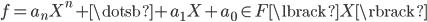 { f=a_{n}X^{n}+\dotsb+a_{1}X+a_{0}\in F\lbrack X \rbrack }