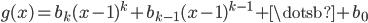 { g(x)=b_{k}(x-1)^{k}+b_{k-1}(x-1)^{k-1}+\dotsb + b_{0} }