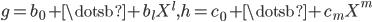 { g=b_{0}+\dotsb+b_{l}X^{l}, h=c_{0}+\dotsb+c_{m}X^{m} }