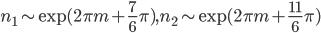 { n_{1}\sim\mathrm{exp}(2\pi m+\frac{7}{6}\pi), n_{2}\sim\mathrm{exp}(2\pi m+\frac{11}{6}\pi) }