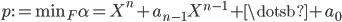 { p:=\mathrm{min}_{F}\alpha=X^{n}+a_{n-1}X^{n-1}+\dotsb+a_{0} }