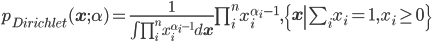 { p_{Dirichlet}({\bf x};\alpha) = \frac{1}{\int \prod _i ^n x_i ^{\alpha _i -1} d{\bf x} }\prod_i ^n x_i ^{\alpha_i -1} ,\left \{ {\bf x} \left | \sum_i x_i =1, x_i\geq 0 \right. \right \} }