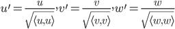 { u^{\prime}=\frac{u}{\sqrt{\langle u, u \rangle}}, v^{\prime}=\frac{v}{\sqrt{\langle v, v \rangle}}, w^{\prime}=\frac{w}{\sqrt{\langle w, w \rangle}} }