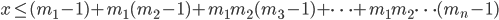 { x \le (m_1-1)+m_1(m_2-1)+m_1m_2(m_3-1)+\cdots + m_1m_2\cdots (m_n-1) }