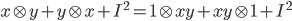 { x\otimes y+y\otimes x+I^{2}=1\otimes xy+xy\otimes 1+I^{2} }
