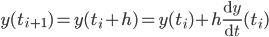{ y(t_{i+1}) = y(t_i+h)=y(t_i) +   h \frac{\mathrm{d}y} {\mathrm{d}t}(t_i)  }