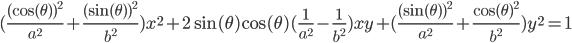 {(\frac{(\cos(\theta))^2}{a^2}+\frac{(\sin(\theta))^2}{b^2})x^2+2\sin(\theta)\cos(\theta)(\frac{1}{a^2}-\frac{1}{b^2})xy+(\frac{(\sin(\theta))^2}{a^2}+\frac{\cos(\theta)^2}{b^2})y^2=1}