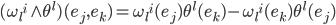 {(\omega_l{}^i \wedge \theta^l)(e_j,e_k)=\omega_l{}^i(e_j) \theta^l(e_k)-\omega_l{}^i(e_k) \theta^l(e_j)}