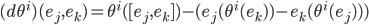 {(d\theta^i )(e_j,e_k)=\theta^i([e_j,e_k])-(e_j(\theta^i(e_k))-e_k(\theta^i(e_j)))}