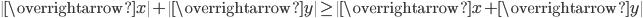 {\|\overrightarrow{x}\|+\|\overrightarrow{y}\|\geq \|\overrightarrow{x}+\overrightarrow{y}\|}