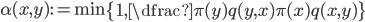 {\alpha(x,y):= \min \left\{ 1, \dfrac{\pi(y)q(y,x) }{\pi(x)q(x,y)} \right\} }